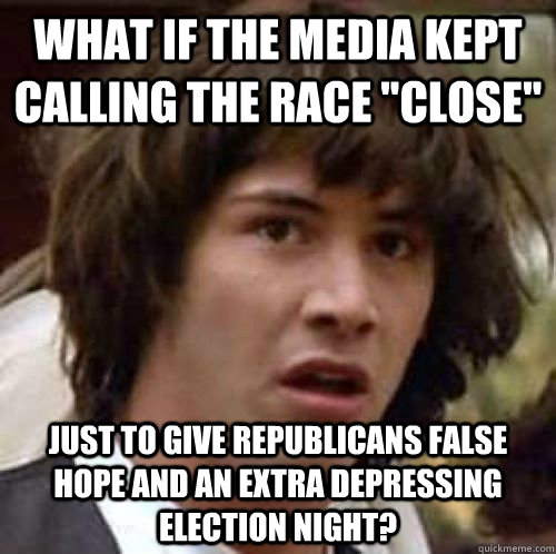 What If The Media Kept Calling The Race Close Just To Give