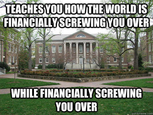 Teaches you how the world is financially screwing you over While financially screwing you over - Teaches you how the world is financially screwing you over While financially screwing you over  Scumbag University
