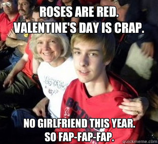 Roses Are Red Valentines Day Is Crap No Girlfriend This Year So