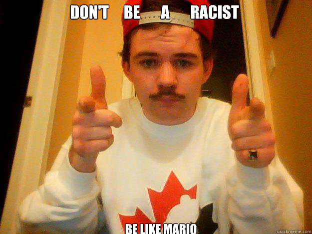 Don't     Be       a       racist Be like mario   ding dong