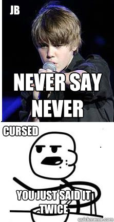 Never Say Never You Just Said It Twice JB CURSED