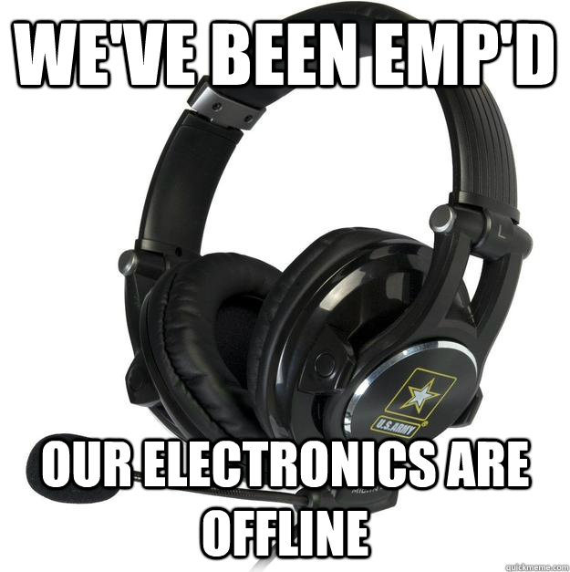 We've been Emp'd Our electronics are offline - We've been Emp'd Our electronics are offline  Misc