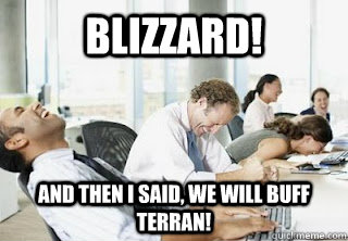 Blizzard! And then i said, we will buff terran!