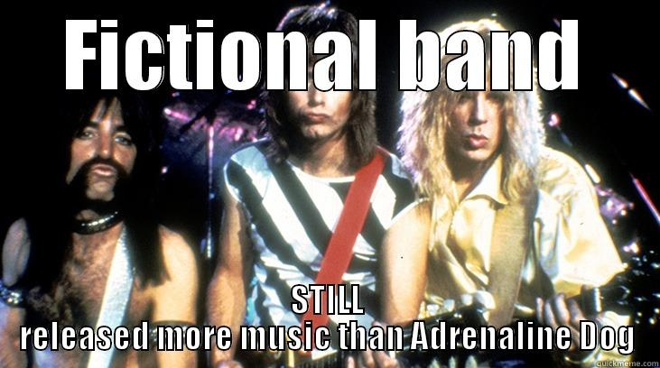 FICTIONAL BAND STILL RELEASED MORE MUSIC THAN ADRENALINE DOG Misc