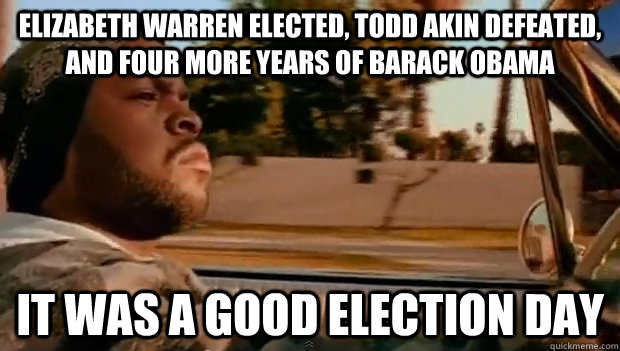Elizabeth Warren Elected, Todd Akin Defeated, and four more years of Barack Obama it was a good election day - Elizabeth Warren Elected, Todd Akin Defeated, and four more years of Barack Obama it was a good election day  Misc