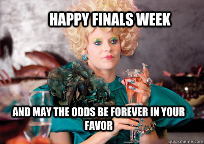 And may the odds be forever in your favor Happy Finals week