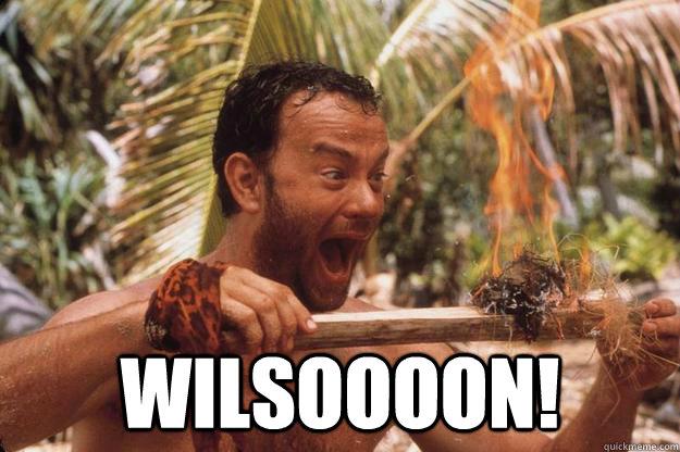 WILSOOOON! -  WILSOOOON!  Wilson