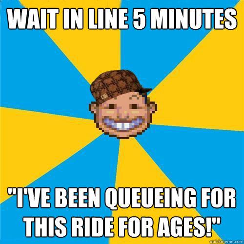 Wait in line 5 minutes