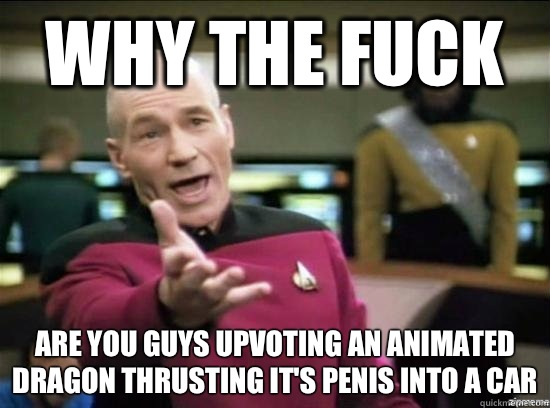 Why the fuck are you guys upvoting an animated dragon thrusting it's penis into a car - Why the fuck are you guys upvoting an animated dragon thrusting it's penis into a car  Annoyed Picard HD