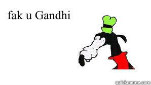 fak u Gandhi   gooby