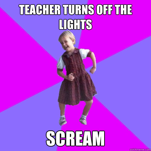 Teacher turns off the lights SCREAM - Teacher turns off the lights SCREAM  Socially awesome kindergartener