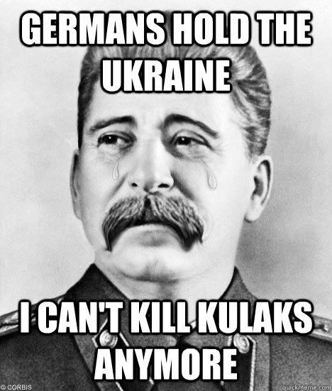 GERMANS HOLD THE UKRAINE I CAN'T KILL KULAKS ANYMORE