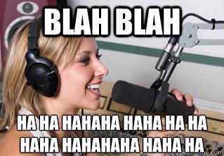 blah blah ha ha hahaha haha ha ha haha hahahaha haha ha - blah blah ha ha hahaha haha ha ha haha hahahaha haha ha  scumbag radio dj