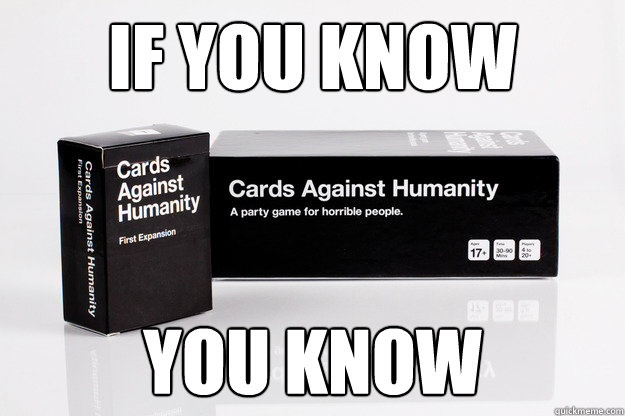 08eb33daa83113a4254fe14f1349fe5fbce4e449f06ddde99a7ba4071cdda803 if you know you know good guys cards against humanity quickmeme