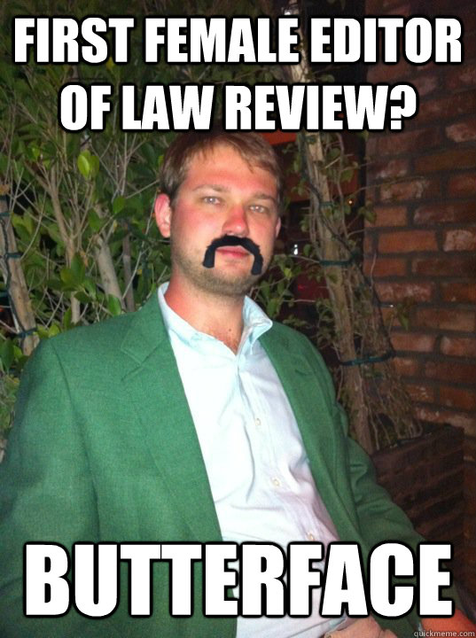 08ee6b59375907d4223e05ef64dfab300a6f9d1f24c920454f473defa72e86e9 first female editor of law review? butterface scumbag law
