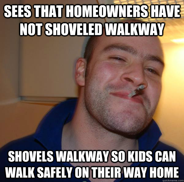 Sees that homeowners have not shoveled walkway shovels walkway so kids can walk safely on their way home - Sees that homeowners have not shoveled walkway shovels walkway so kids can walk safely on their way home  Misc