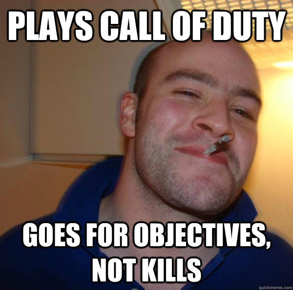 plays call of duty goes for objectives, not kills - plays call of duty goes for objectives, not kills  Good Guy Greg