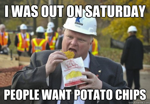 I WAS OUT ON SATURDAY PEOPLE WANT POTATO CHIPS