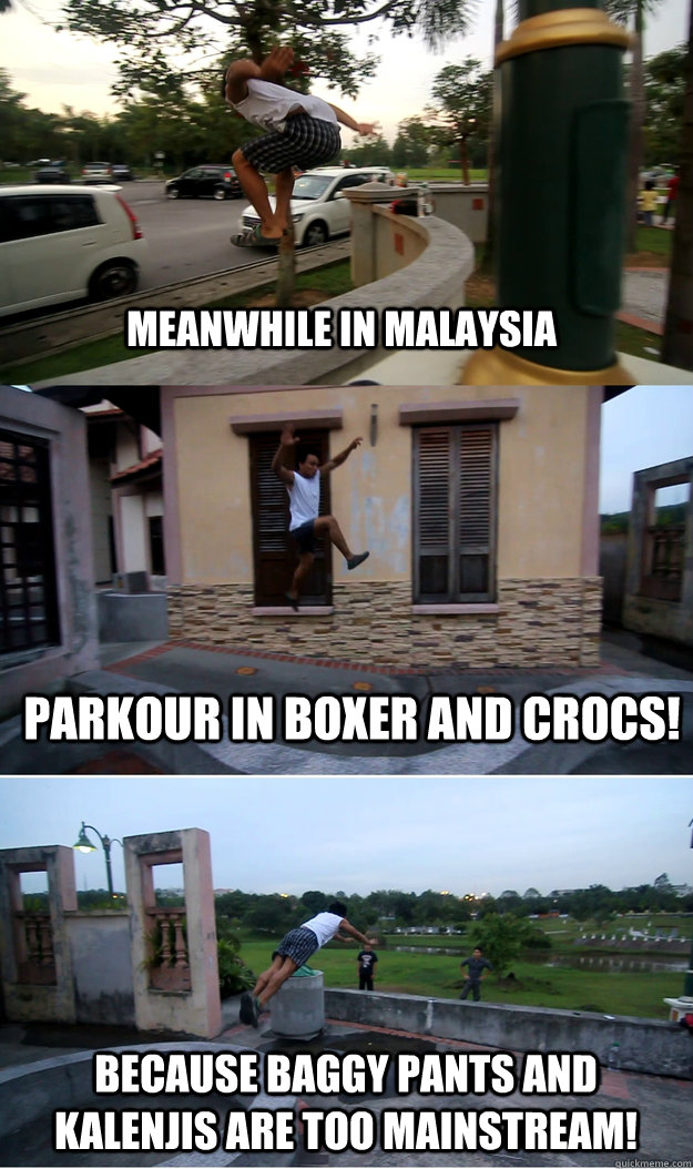MEANWHILE IN MALAYSIA PARKOUR IN BOXER AND CROCS! BECAUSE BAGGY PANTS AND KALENJIS ARE TOO MAINSTREAM! - MEANWHILE IN MALAYSIA PARKOUR IN BOXER AND CROCS! BECAUSE BAGGY PANTS AND KALENJIS ARE TOO MAINSTREAM!  baggy pants and kalenjis are too mainstream