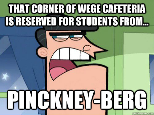 That corner of Wege Cafeteria is reserved for students from... Pinckney-berg