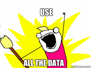 Use All the data - Use All the data  All The Things