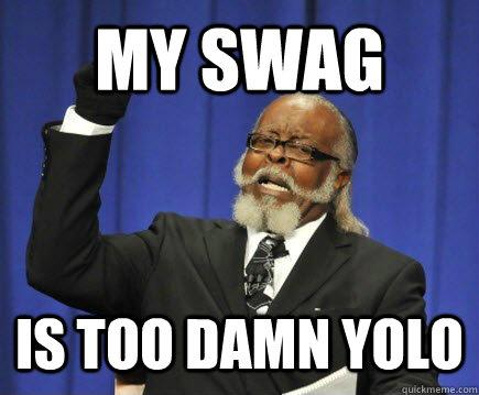 my swag is too damn yolo - my swag is too damn yolo  Too Damn High