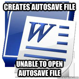 Creates Autosave file Unable to open Autosave file
