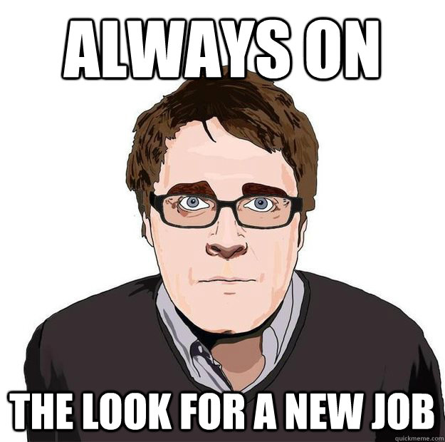Always On the look for a new job - Always On the look for a new job  Always Online Adam Orth
