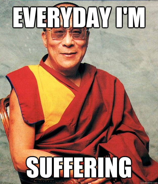 Everyday I'm Suffering  Dalai Lama