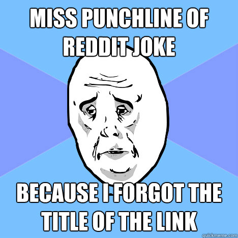 Miss Punchline of Reddit joke Because I forgot the title of the link - Miss Punchline of Reddit joke Because I forgot the title of the link  Okay Guy