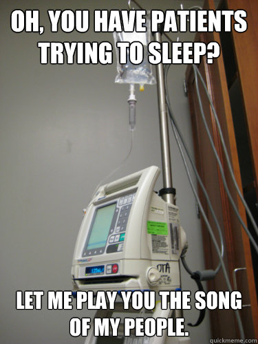 Oh, you have patients trying to sleep? Let me play you the song of my people. - Oh, you have patients trying to sleep? Let me play you the song of my people.  Misc