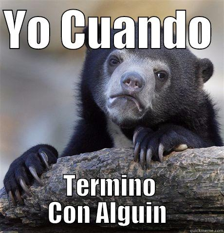 YO CUANDO  TERMINO CON ALGUIN  Confession Bear