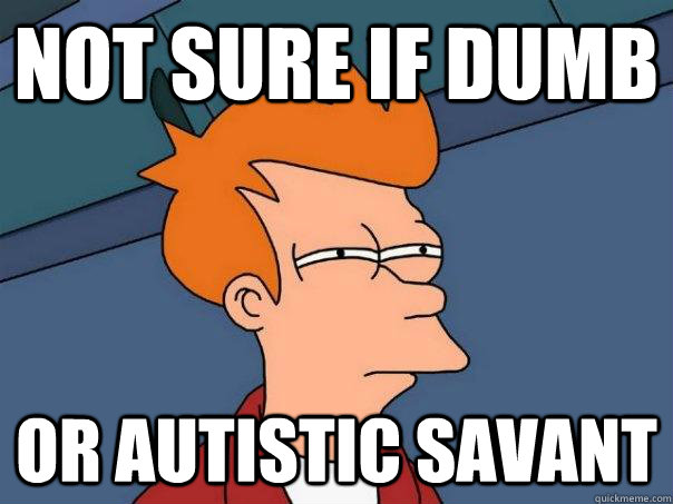 Not sure if dumb Or autistic savant  - Not sure if dumb Or autistic savant   Futurama Fry