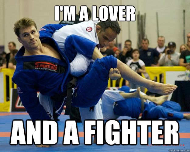 I'm a lover and a fighter - I'm a lover and a fighter  Ridiculously Photogenic Jiu Jitsu Guy