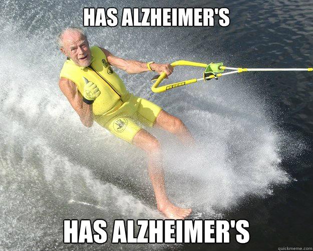 Has Alzheimer's has alzheimer's