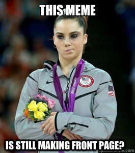This meme is still making front page?  McKayla is Unimpressed