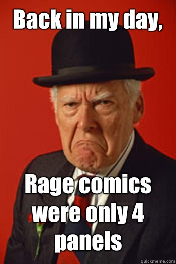 Back in my day, Rage comics were only 4 panels  - Back in my day, Rage comics were only 4 panels   Pissed old guy