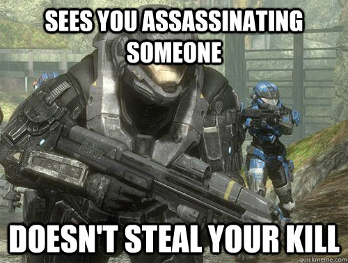 Sees you assassinating someone doesn't steal your kill - Sees you assassinating someone doesn't steal your kill  Misc