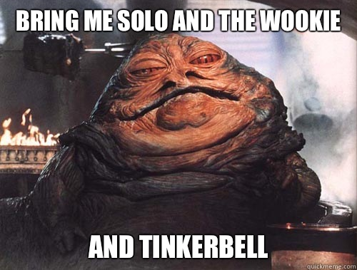 BRING ME SOLO AND THE WOOKIE AND TINKERBELL