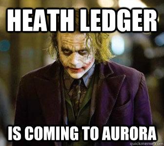 heath ledger is coming to aurora misc quickmeme