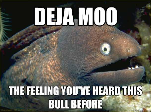 deja moo  the feeling you've heard this bull before  - deja moo  the feeling you've heard this bull before   Bad Joke Eel