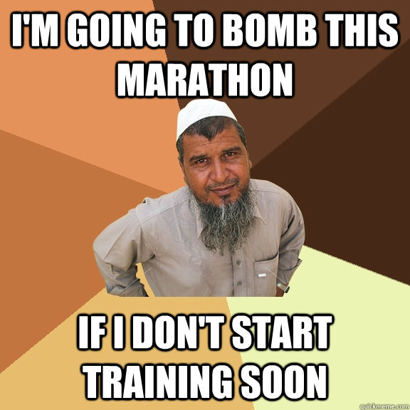 I'm going to bomb this marathon If i don't start training soon