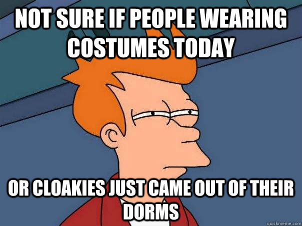 Not Sure if people wearing costumes today Or cloakies just came out of their dorms - Not Sure if people wearing costumes today Or cloakies just came out of their dorms  Futurama Fry