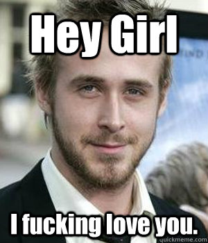 Hey Girl I fucking love you. - Hey Girl I fucking love you.  Misc