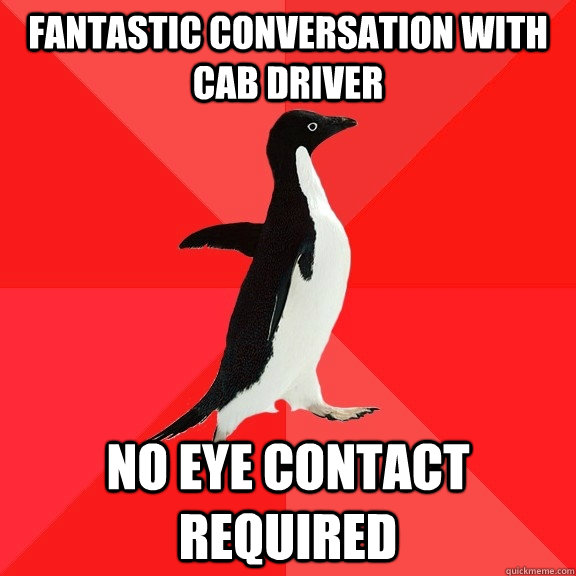 Fantastic conversation with cab driver no eye contact required - Fantastic conversation with cab driver no eye contact required  Socially Awesome Penguin