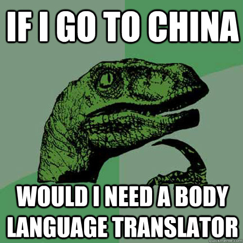 09489d4178dcb9320c530ac3f71171862a70b386728d425cadcc147e3fef47e7 philosoraptor memes quickmeme,Body Language Funny Memes