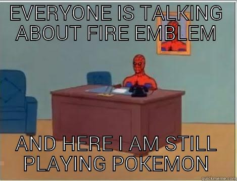 EVERYONE IS TALKING ABOUT FIRE EMBLEM AND HERE I AM STILL PLAYING POKEMON Spiderman Desk