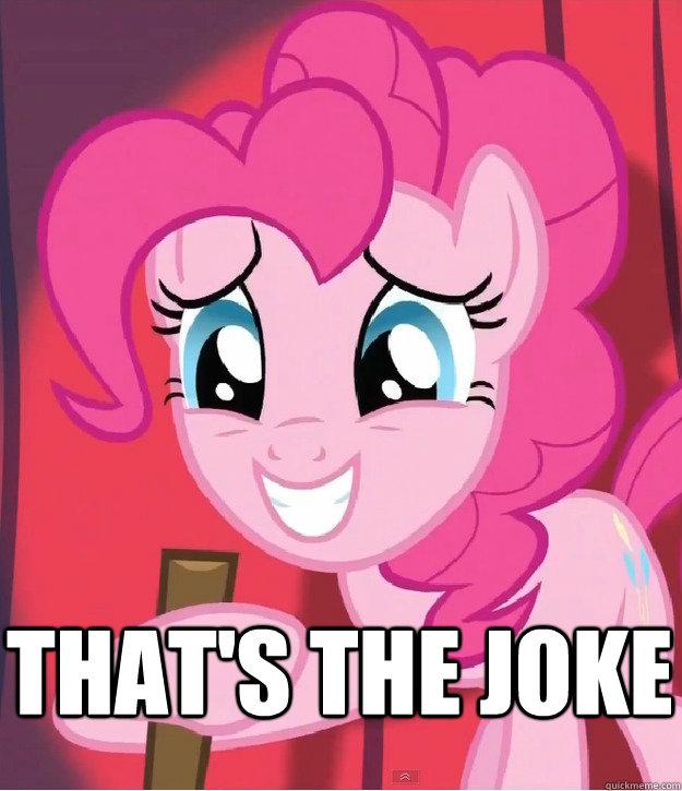 That's the joke - That's the joke  Bad Joke Pinkie Pie