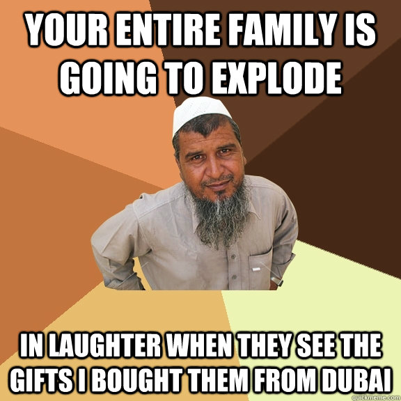 YOUR ENTIRE FAMILY IS GOING TO EXPLODE in laughter when they see the gifts i bought them from dubai - YOUR ENTIRE FAMILY IS GOING TO EXPLODE in laughter when they see the gifts i bought them from dubai  Ordinary Muslim Man