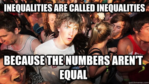 Inequalities are called inequalities Because the numbers aren't equal - Inequalities are called inequalities Because the numbers aren't equal  Sudden Clarity Clarence